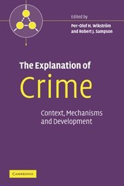 The Explanation of Crime: Context, Mechanisms and Development (Pathways in Crime)