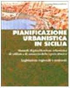 Pianificazione urbanistica in Sicilia. Manuale di pianificazione urbanistica di edilizia e di sanatoria delle opere abusive. Legislazione regionale e nazionale