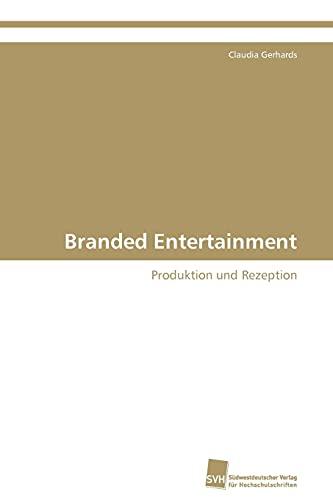 Branded Entertainment: Produktion und Rezeption