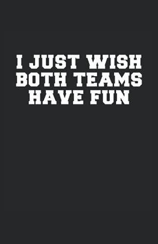 I Just Wish Both Teams Have Fun - Sólo deseo que ambos equipos se diviertan: Cuaderno de líneas forrado, DIN A5 (13,97x21,59 cm), 120 páginas, papel color crema, cubierta mate