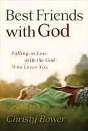 [(Best Friends with God : Falling in Love with the God Who Loves You)] [By (author) Christy Bower] published on (April, 2010)