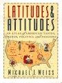 Latitudes & Attitudes: An Atlas of American Tastes, Trends, Politics, and Passions : From Abilene, Texas to Zanesville, Ohio