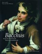 Bacchus: Kunst für Weinfreunde. Wein für Kunstfreunde