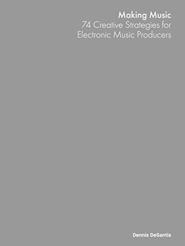 Making Music: 74 Creative Strategies for Electronic Music Producers