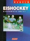 Eishockey. Die offiziellen Regeln. Wissenswertes von A- Z. -