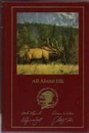 All About Elk (Hunters Information Series) by Mike Lapinski, Dwight Schuh, Wayne Van Zwoll, Dwayne Wiltse (1996) Hardcover