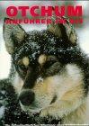 Otchum, Anführer im Eis. Die außergewöhnlichen Abenteuer eines Schlittenhundes