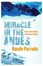 Miracle in the Andes- 72 Days on the Mountain & My Long Trek Home (06) by Parrado, Nando - Rause, Vince [Paperback (2007)]