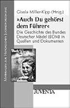 Auch Du gehörst dem Führer. Die Geschichte des Bundes Deutscher Mädel( BDM) in Quellen und Dokumenten. ( Materialien zur historischen Jugendforschung) .