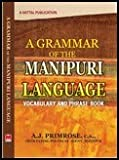Grammar of the Manipuri Language: Vocabulary and Phrase book–To which are added some Manipuri Proverbs and Specimens of Manipuri Correspondence