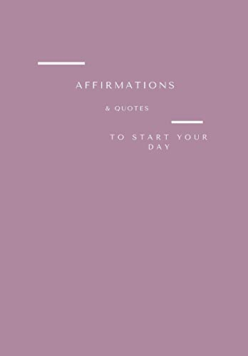 AFFIRMATIONS & QUOTES TO START YOUR DAY: THE NOTEBOOK