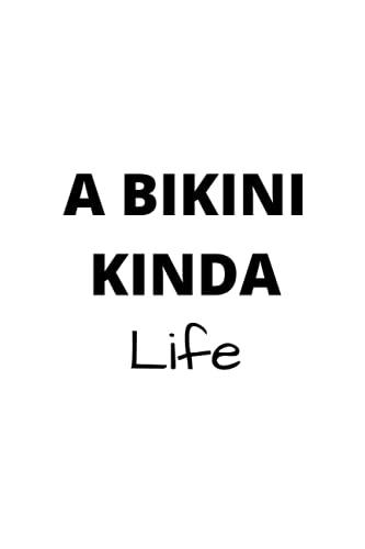 A BIKINI KINDA Life: BIKINI Life Notebook Journal- (6x9 Journal): 100 Pages – Funny Quote on Elegant Cover