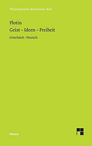 Geist – Ideen – Freiheit: Enneade V 9 und VI 8 (Philosophische Bibliothek)