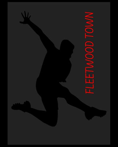 Fleetwood Town: 4 Year Diary, Fleetwood Town FC Personal Journal, Fleetwood Town Football Club, Fleetwood Town FC Diary, Fleetwood Town FC Planner, Fleetwood Town FC