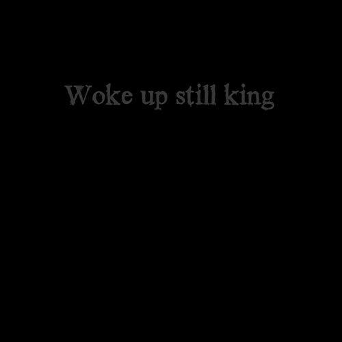 Woke up Still King [Explicit]