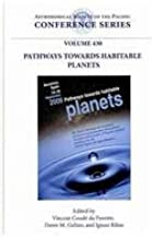 Pathways Toward Habitable Planets: Proceedings of a Workshop Held By the Spanish CSIS, the Catalan IEEC, the NASA Exoplanet Science Institute, and the ... Society of the Pacific Conference)