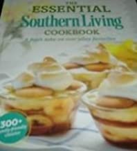 The Essential Southern Living Cookbook 2013 - A Fresh Take on Everyday Favorites - 300+ Family Friendly Classics