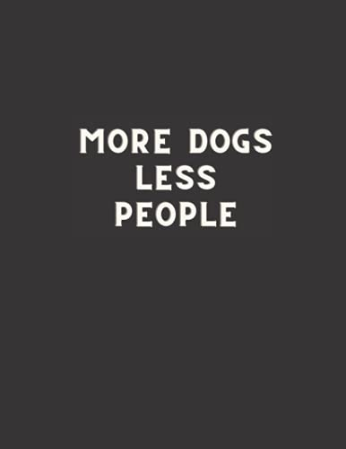 More Dogs Less People: Black Lined Notebook, Blank Journal, Dog Quotes