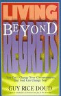 Living Beyond Regrets: You Can't Change Your Circumstances, but God Can Change You