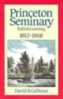 Princeton Seminary, Vol. 1: Faith and Learning, 1812-1868