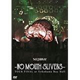 -NO MOUTH SLIVERS- TOUR FINAL at Yokohama Bay Hall [DVD]
