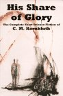 His Share of Glory: The Complete Short Science Fiction of C.M. Kornbluth 0915368609 Book Cover
