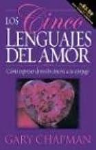 Los Cinco Lenguajes Del Amor: Como expresar devocion sincera a su conyuge (Five Love Languages, Spanish edition)