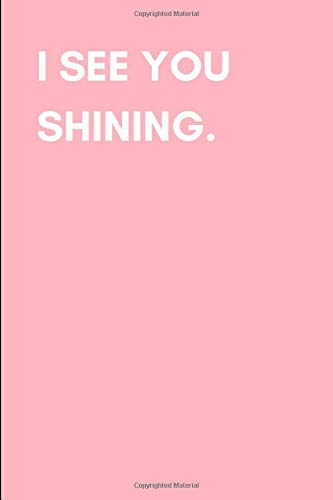 I See You Shining: Journal