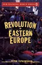 Revolution in Eastern Europe: Understanding the Collapse of Communism in Poland, Hungary, East Germany, Czechoslovakia, Romania  and the Soviet Union (Our Changing World)