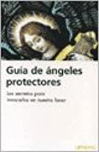 Guia de angeles protectores / Protective Angels Guide (Spanish Edition)