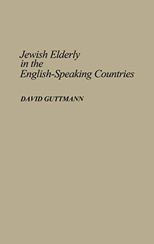 Jewish Elderly in the English-Speaking Countries: A Bibliography (Bibliographies and Indexes in Gerontology No 10)