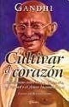 Cultivar El Corazon/ Cultivating the Heart: Ensenanzas Sobre La No Violencia, La Verdad Y El Amor Incondicional / Teaching...
