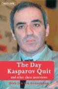 The Day Kasparov Quit: And Other Chess Interviews