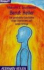 Beruf: Heiler: Die persönliche Geschichte eines Geistheilers und seiner Erfolge (Knaur Taschenbücher. Alternativ Heilen)