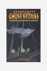 Great Lakes Ghost Stories: Haunted Tales Past & Present Paperback