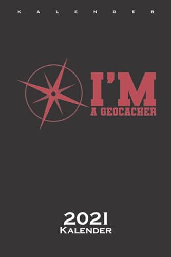 I\'m a Geocacher Kalender 2021: Jahreskalender für Fans der Schnitzeljagd mit GPS Gerät