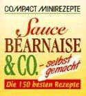 Sauce béarnaise & Co. - selbst gemacht: Die 150 besten Rezepte