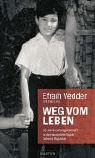 Weg vom Leben: 35 Jahre Gefangenschaft in der deutschen Sekte Colonia Dignidad - Efrain Vedder
