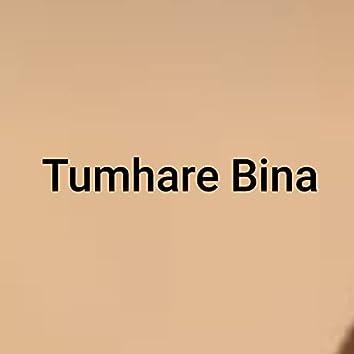 Tumhare Bina