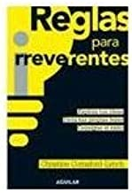 Reglas Para Irreverentes: Explota Tus Ideas, Dicta Tus Propias Leyes, Consigue El Exito (Spanish Edition)