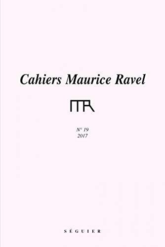 Cahiers Maurice Ravel N 19 - 2017