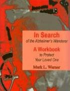 Warner, M: In Search of the Alzheimer's Wanderer: A Workbook to Protect Your Loved One