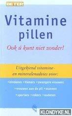 Vitaminepillen: ook u kunt niet zonder! Uitgekiend vitamine- en mineralenadvies voor: kinderen, tieners, zwangeren, vrouwen aan de pil, mannen, sporters, rokers, ouderen