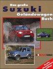 Das grosse Suzuki-Geländewagen Buch: Modelle: LJ /SJ /Samurei /Vitara /Grand Vitara /Jimny