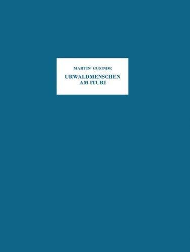 Urwaldmenschen am Ituri: Anthropo-Biologische Forschungsergebnisse bei Pygmen und Negern im stlichen Belgisch-Kongo aus den Jahren 1934/35 (German Edition) by Martin Gusinde(2012-07-29)