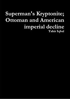 Superman's Kryptonite; Ottoman and American imperial decline