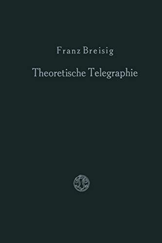 Theoretische Telegraphie: Eine Anwendung der Maxwellschen Elektrodynamik auf Vorgänge in Leitungen und Schaltungen (German Edition)