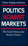Politics Against Markets: The Social Democratic Road to Power 0691028427 Book Cover
