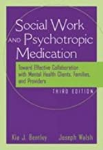 Social Worker and Psychotropic Medication : Toward Effective Collaboration with Mental Health Clients, Families, and Providers 3RD EDITION