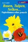 Rosen, Tulpen, Nelken... Papierblumen selbst gemacht